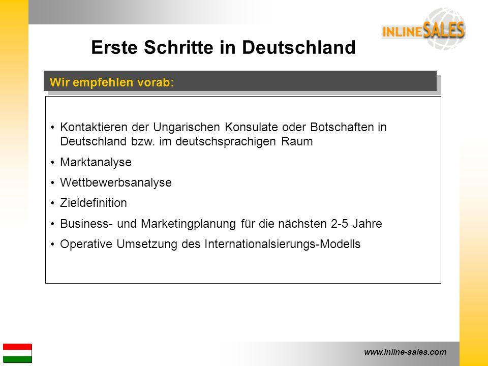 www.inline-sales.com Erste Schritte in Deutschland Wir empfehlen vorab: Kontaktieren der Ungarischen Konsulate oder Botschaften in Deutschland bzw. im