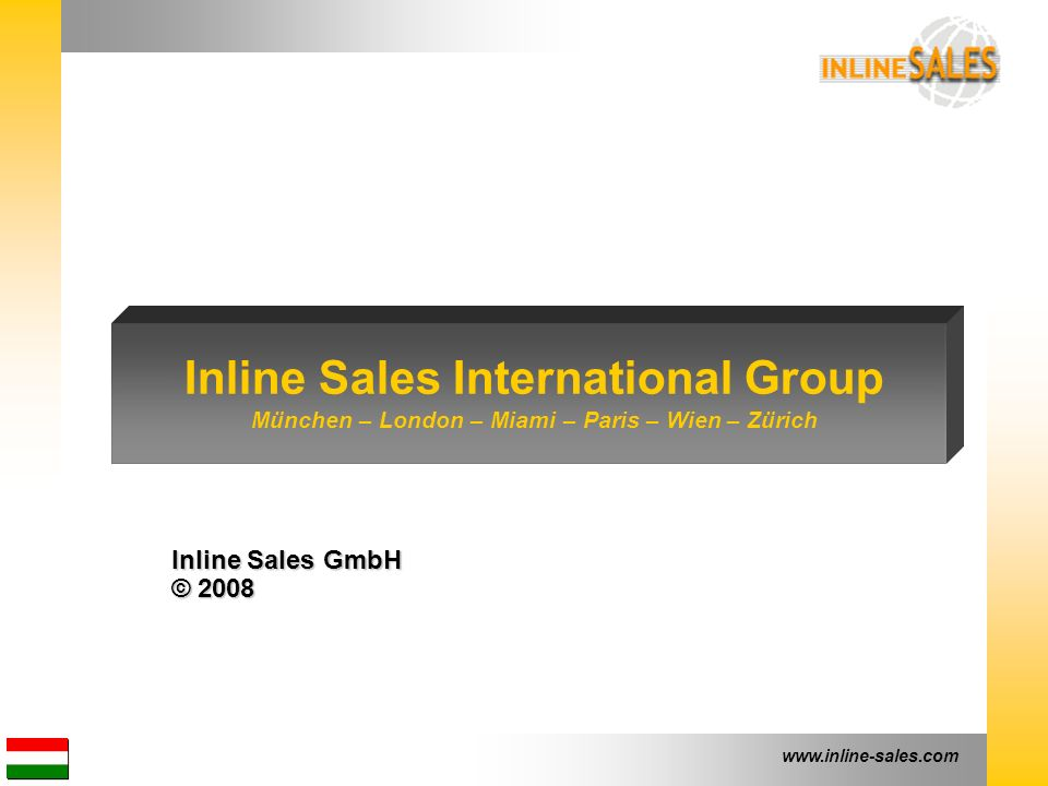 www.inline-sales.com Inline Sales GmbH © 2008 Inline Sales International Group München – London – Miami – Paris – Wien – Zürich