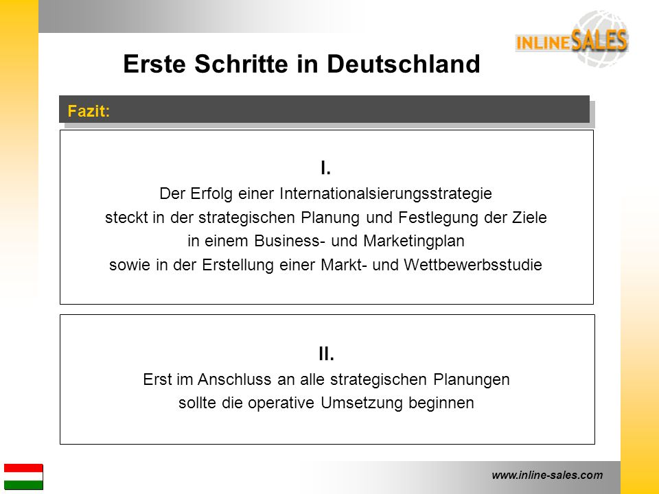 www.inline-sales.com Erste Schritte in Deutschland Fazit: I. Der Erfolg einer Internationalsierungsstrategie steckt in der strategischen Planung und F