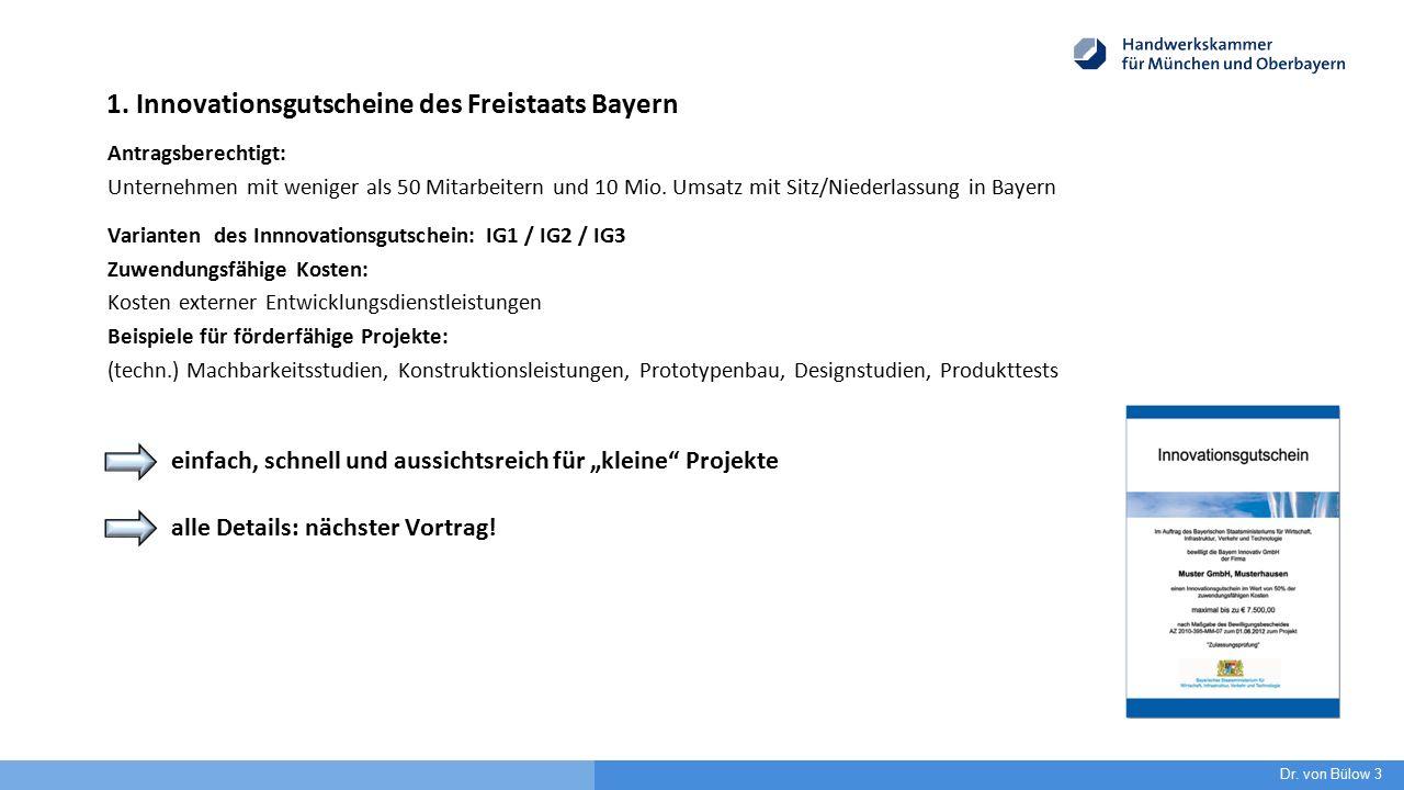 1. Innovationsgutscheine des Freistaats Bayern Antragsberechtigt: Unternehmen mit weniger als 50 Mitarbeitern und 10 Mio. Umsatz mit Sitz/Niederlassun