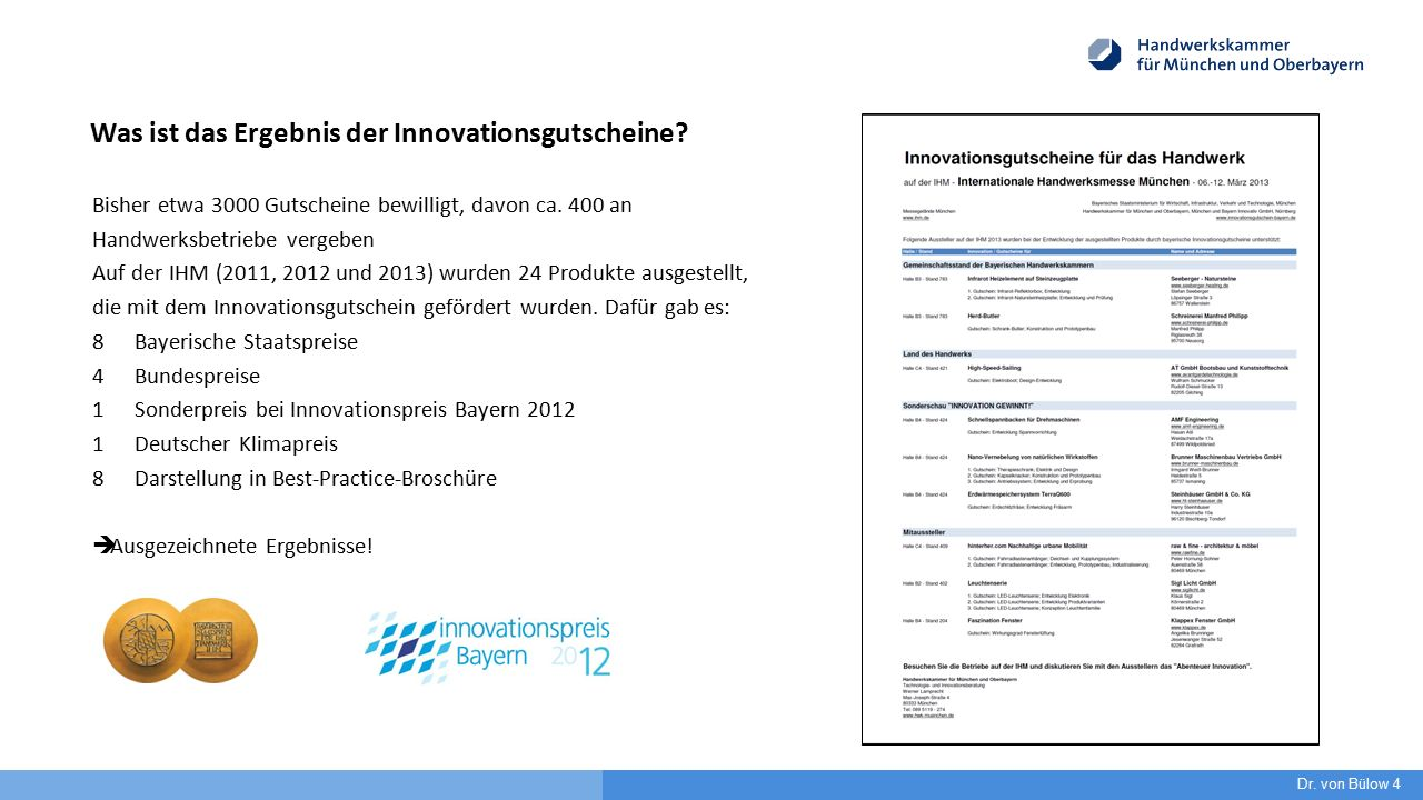 Was ist das Ergebnis der Innovationsgutscheine? Bisher etwa 3000 Gutscheine bewilligt, davon ca. 400 an Handwerksbetriebe vergeben Auf der IHM (2011,