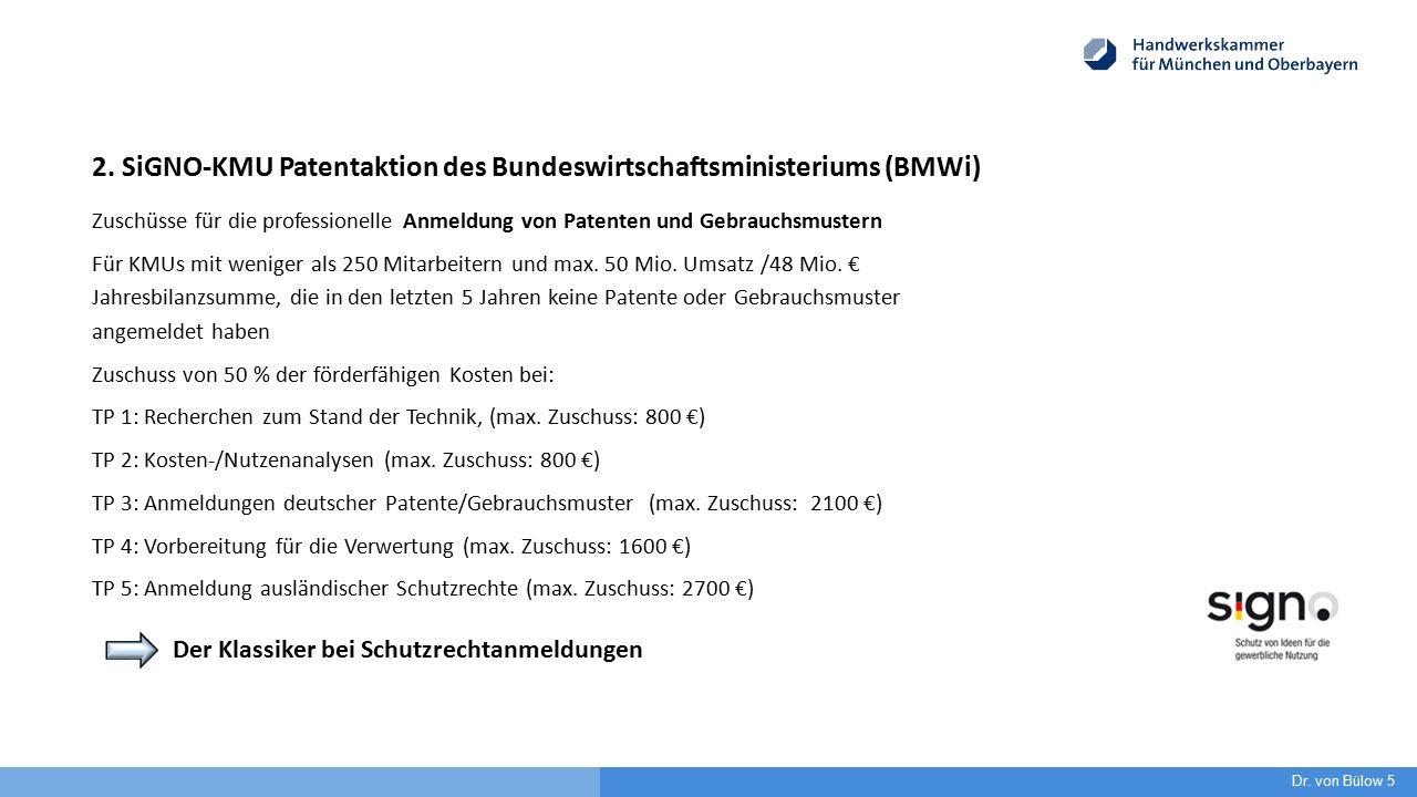 2. SiGNO-KMU Patentaktion des Bundeswirtschaftsministeriums (BMWi) Zuschüsse für die professionelle Anmeldung von Patenten und Gebrauchsmustern Für KM