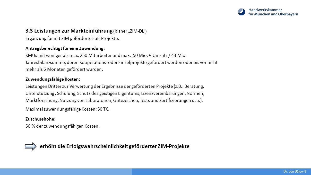 """Dr. von Bülow 8 3.3 Leistungen zur Markteinführung (bisher """"ZIM-DL"""") Ergänzung für mit ZIM geförderte FuE-Projekte. Antragsberechtigt für eine Zuwendu"""