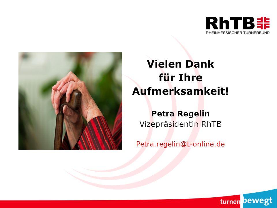 Vielen Dank für Ihre Aufmerksamkeit! Petra Regelin Vizepräsidentin RhTB Petra.regelin@t-online.de 