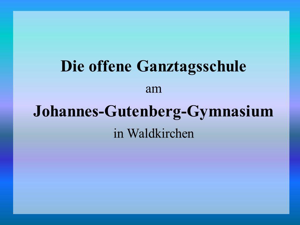 Die offene Ganztagsschule am Johannes-Gutenberg-Gymnasium in Waldkirchen