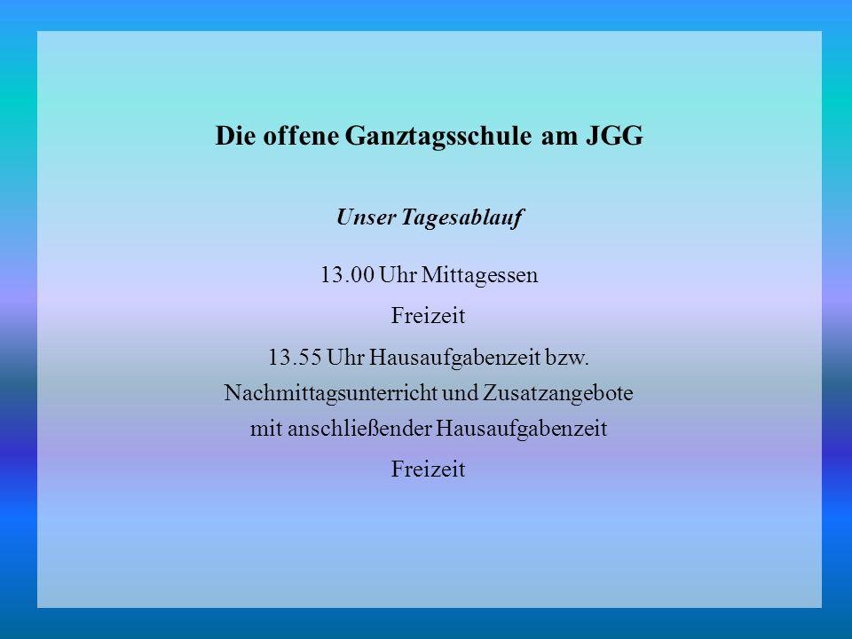 Die offene Ganztagsschule am JGG Unser Tagesablauf 13.00 Uhr Mittagessen Freizeit 13.55 Uhr Hausaufgabenzeit bzw.