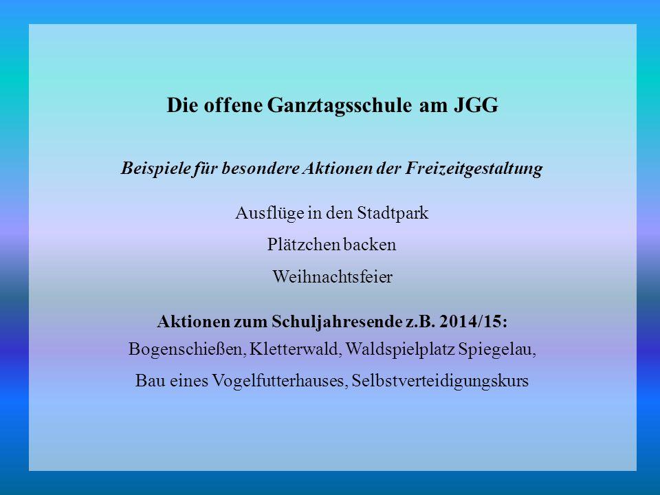 Die offene Ganztagsschule am JGG Beispiele für besondere Aktionen der Freizeitgestaltung Ausflüge in den Stadtpark Plätzchen backen Weihnachtsfeier Aktionen zum Schuljahresende z.B.