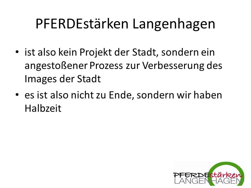PFERDEstärken Langenhagen ist also kein Projekt der Stadt, sondern ein angestoßener Prozess zur Verbesserung des Images der Stadt es ist also nicht zu Ende, sondern wir haben Halbzeit