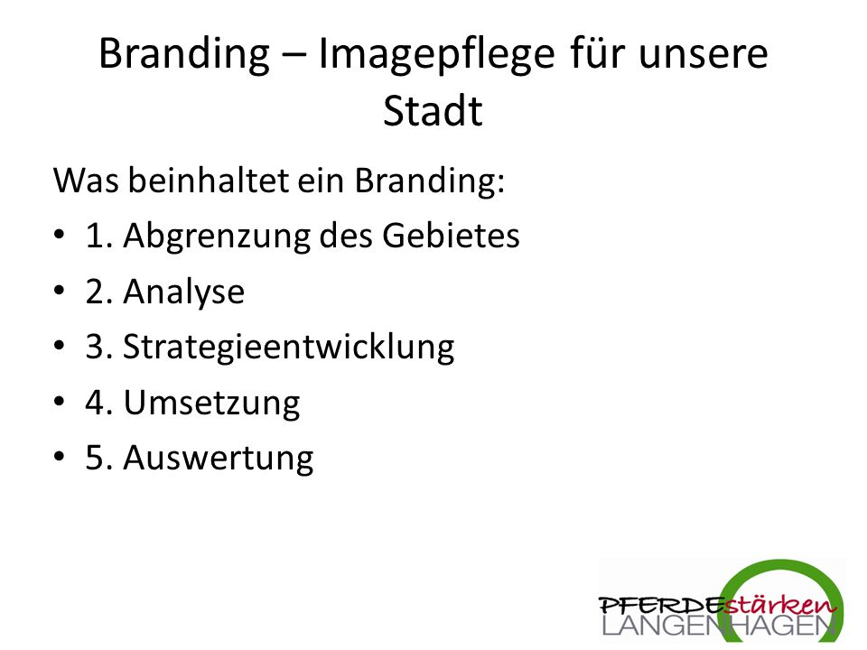 Branding – Imagepflege für unsere Stadt Was beinhaltet ein Branding: 1.