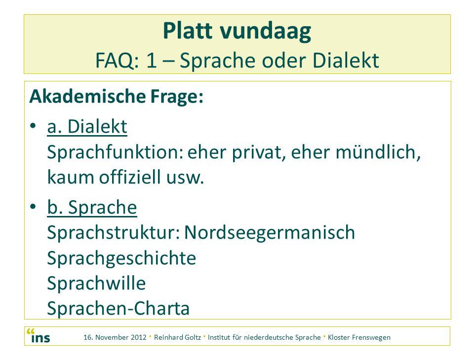 16. November 2012 · Reinhard Goltz · Institut für niederdeutsche Sprache · Kloster Frenswegen Platt vundaag FAQ: 1 – Sprache oder Dialekt Akademische