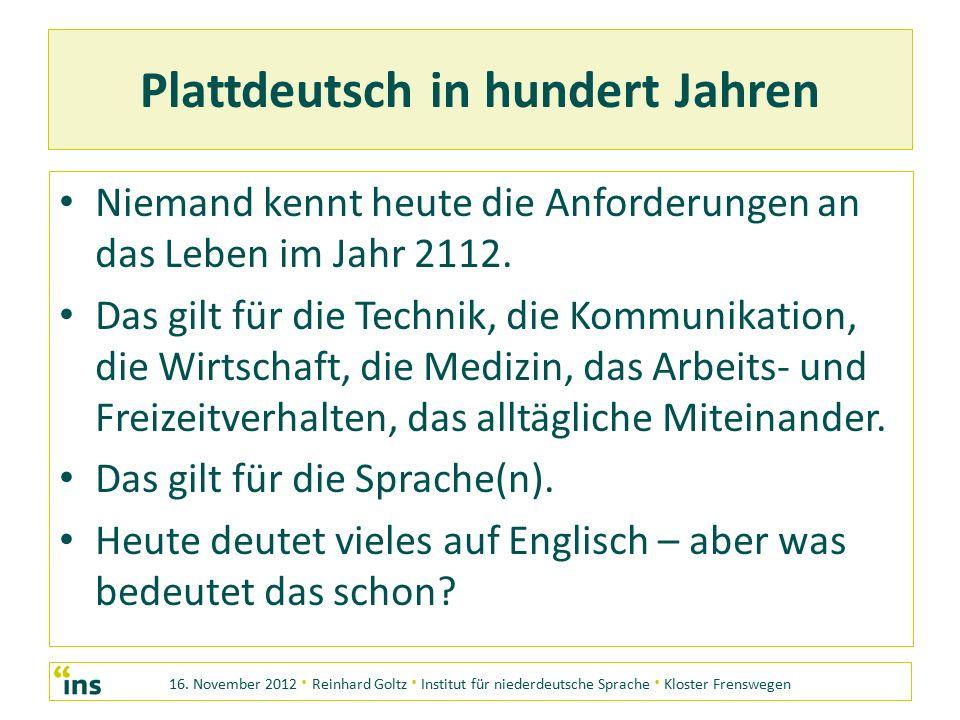 16. November 2012 · Reinhard Goltz · Institut für niederdeutsche Sprache · Kloster Frenswegen Plattdeutsch in hundert Jahren Niemand kennt heute die A
