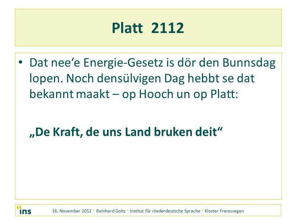 16. November 2012 · Reinhard Goltz · Institut für niederdeutsche Sprache · Kloster Frenswegen Platt 2112 Dat nee'e Energie-Gesetz is dör den Bunnsdag