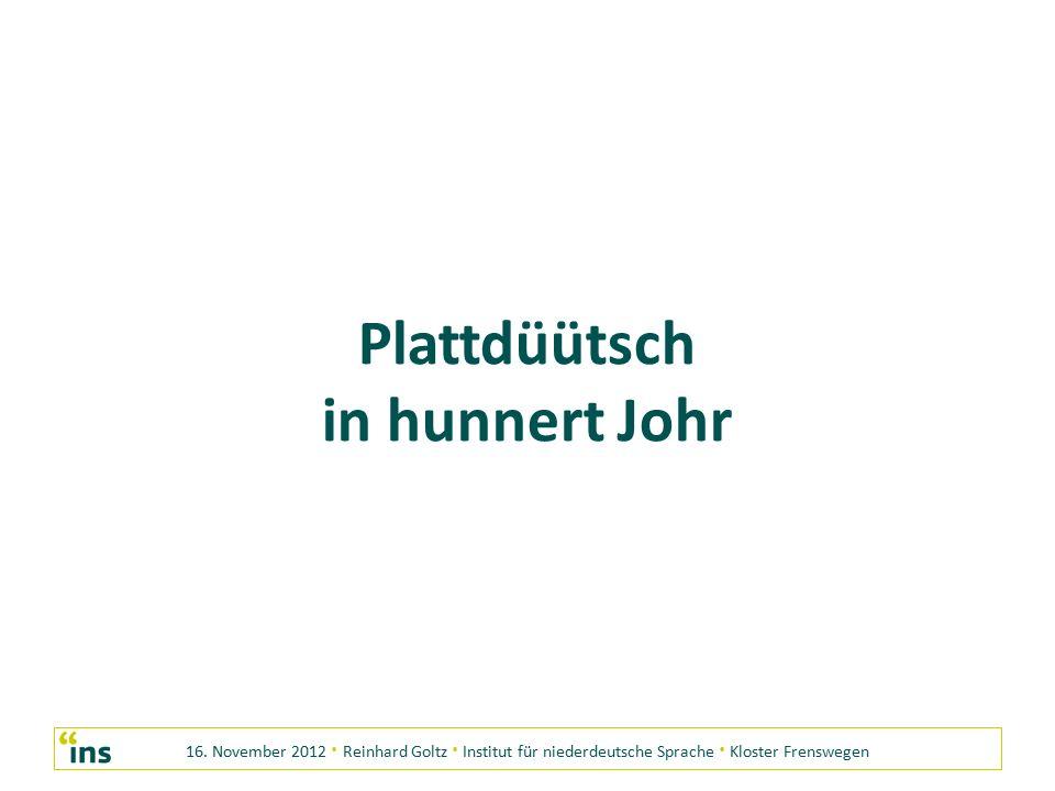 16. November 2012 · Reinhard Goltz · Institut für niederdeutsche Sprache · Kloster Frenswegen Plattdüütsch in hunnert Johr