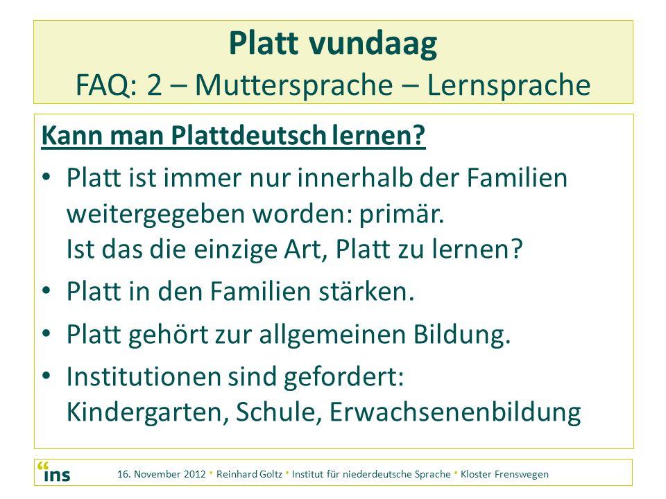 16. November 2012 · Reinhard Goltz · Institut für niederdeutsche Sprache · Kloster Frenswegen Platt vundaag FAQ: 2 – Muttersprache – Lernsprache Kann