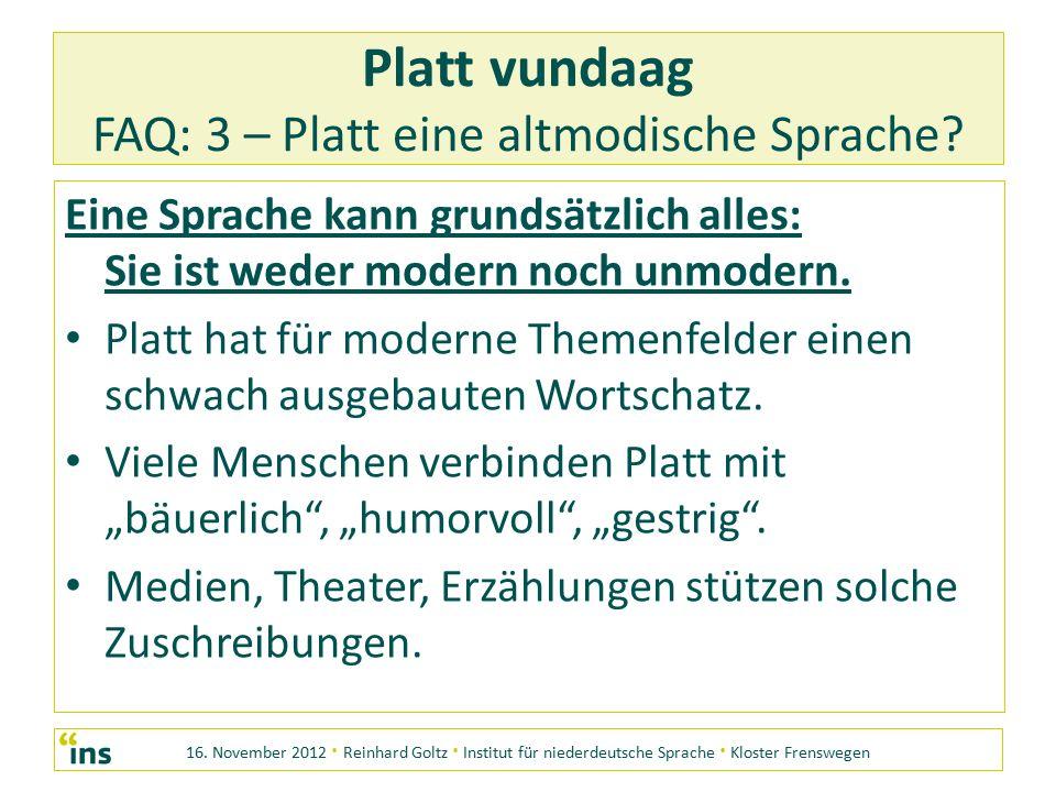 16. November 2012 · Reinhard Goltz · Institut für niederdeutsche Sprache · Kloster Frenswegen Platt vundaag FAQ: 3 – Platt eine altmodische Sprache? E