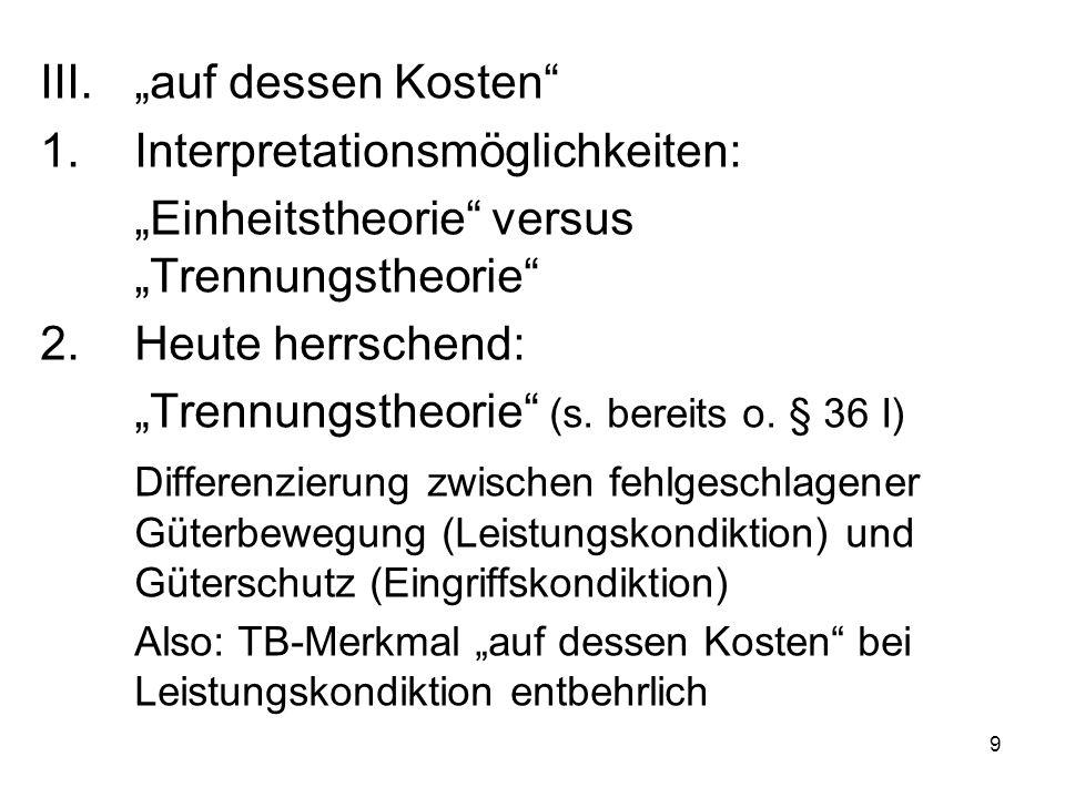 """9 III.""""auf dessen Kosten"""" 1.Interpretationsmöglichkeiten: """"Einheitstheorie"""" versus """"Trennungstheorie"""" 2.Heute herrschend: """"Trennungstheorie"""" (s. berei"""