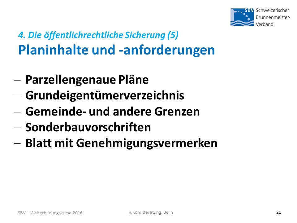 4. Die öffentlichrechtliche Sicherung (5) Planinhalte und -anforderungen SBV – Weiterbildungskurse 2016 juKom Beratung, Bern21  Parzellengenaue Pläne