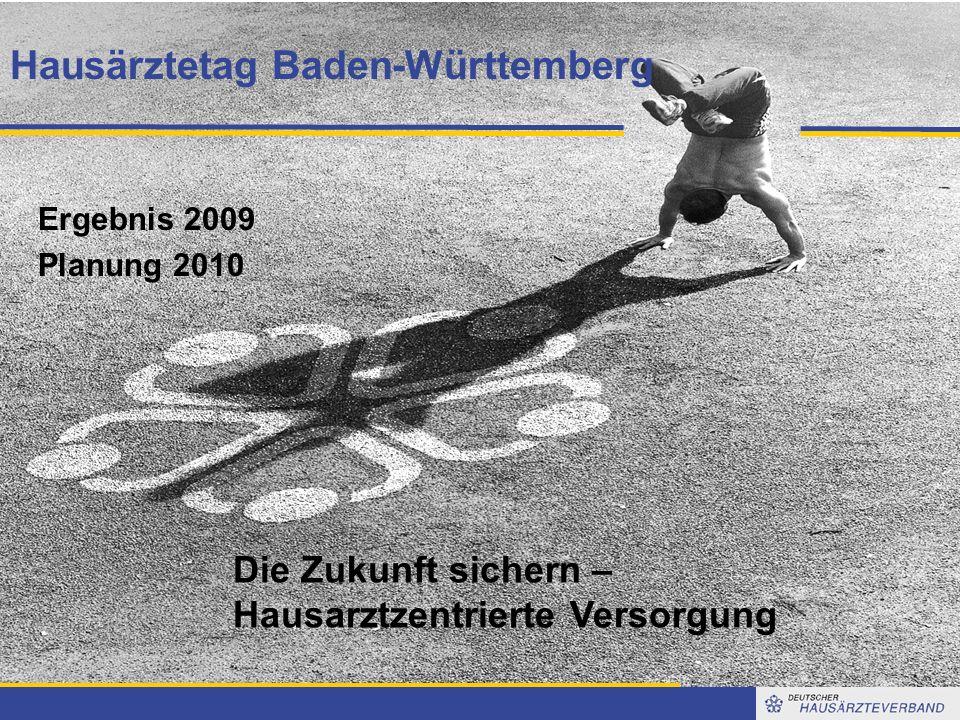 1 Hausärztetag Baden-Württemberg Ergebnis 2009 Planung 2010 Die Zukunft sichern – Hausarztzentrierte Versorgung