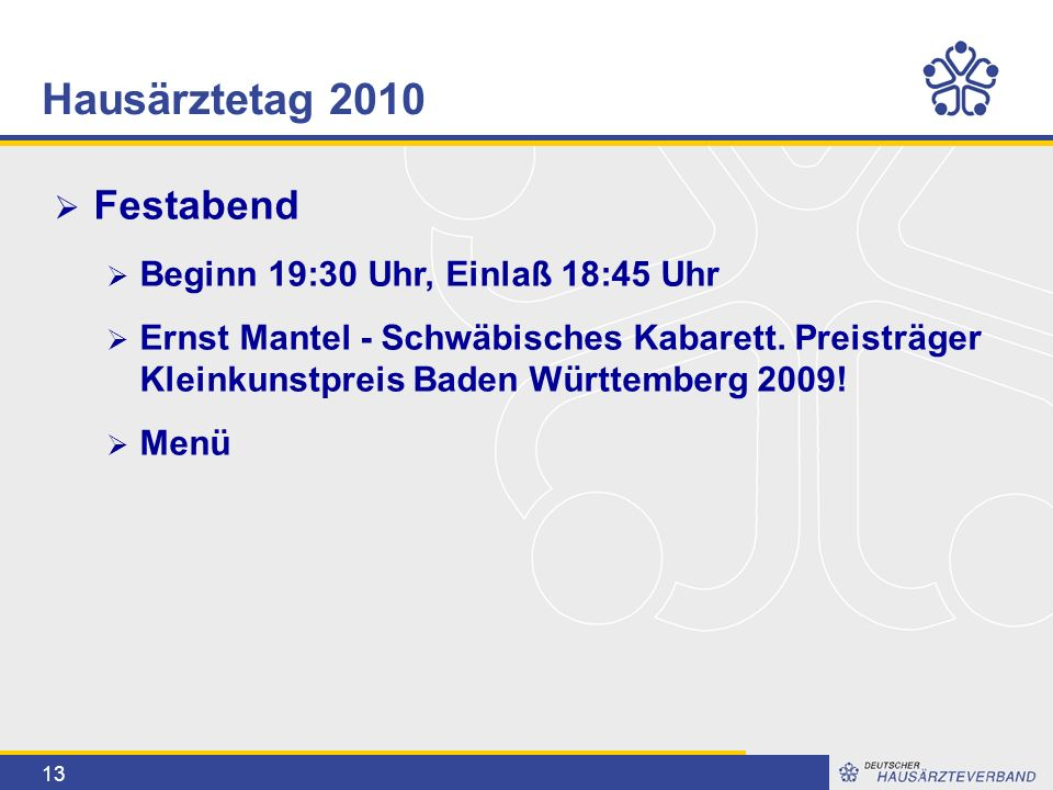 13  Festabend  Beginn 19:30 Uhr, Einlaß 18:45 Uhr  Ernst Mantel - Schwäbisches Kabarett. Preisträger Kleinkunstpreis Baden Württemberg 2009!  Menü