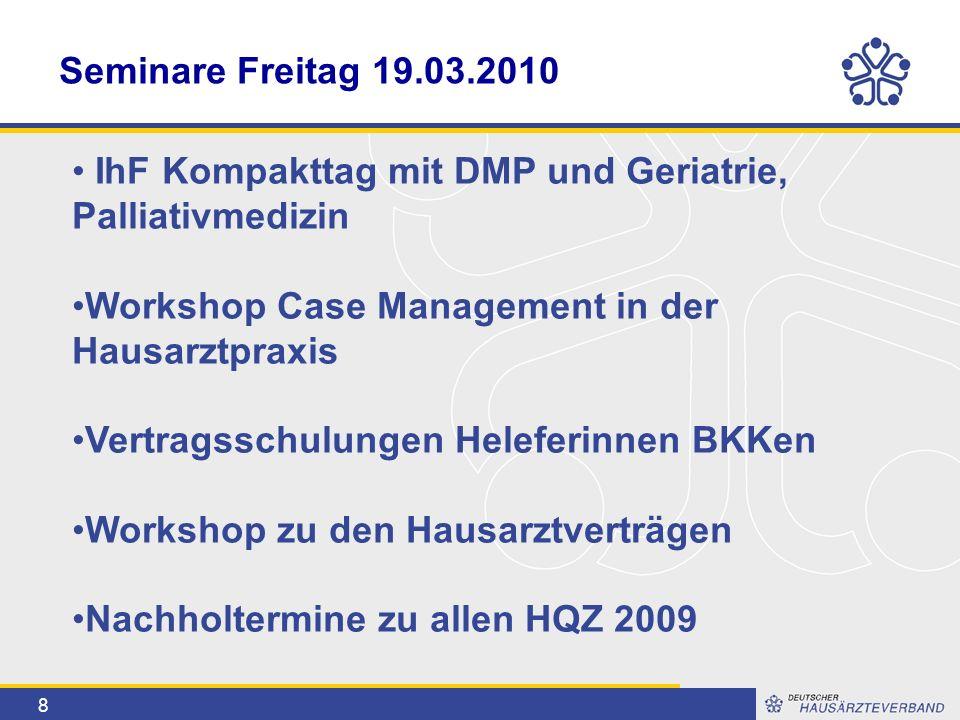 8 Seminare Freitag 19.03.2010 IhF Kompakttag mit DMP und Geriatrie, Palliativmedizin Workshop Case Management in der Hausarztpraxis Vertragsschulungen