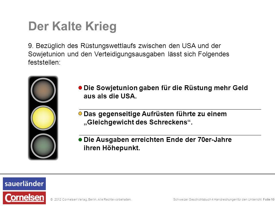 Schweizer Geschichtsbuch 4 Handreichungen für den Unterricht Folie 0© 2012 Cornelsen Verlag, Berlin. Alle Rechte vorbehalten. Der Kalte Krieg 9. Bezüg