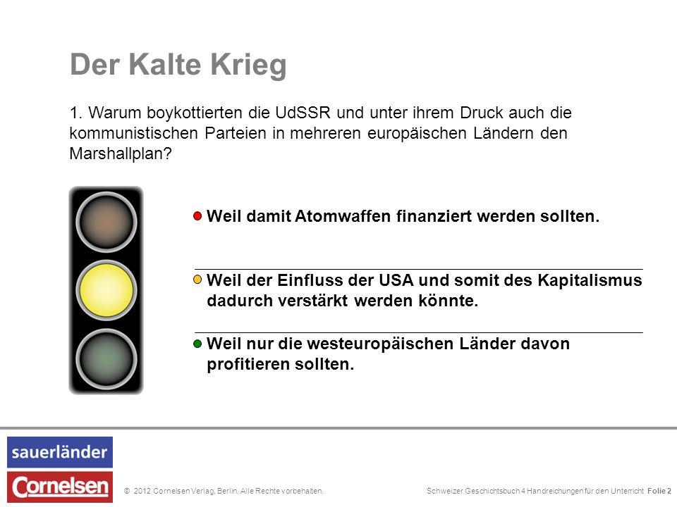 Schweizer Geschichtsbuch 4 Handreichungen für den Unterricht Folie 0© 2012 Cornelsen Verlag, Berlin. Alle Rechte vorbehalten. Weil der Einfluss der US