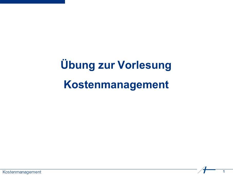 1 Kostenmanagement Übung zur Vorlesung Kostenmanagement