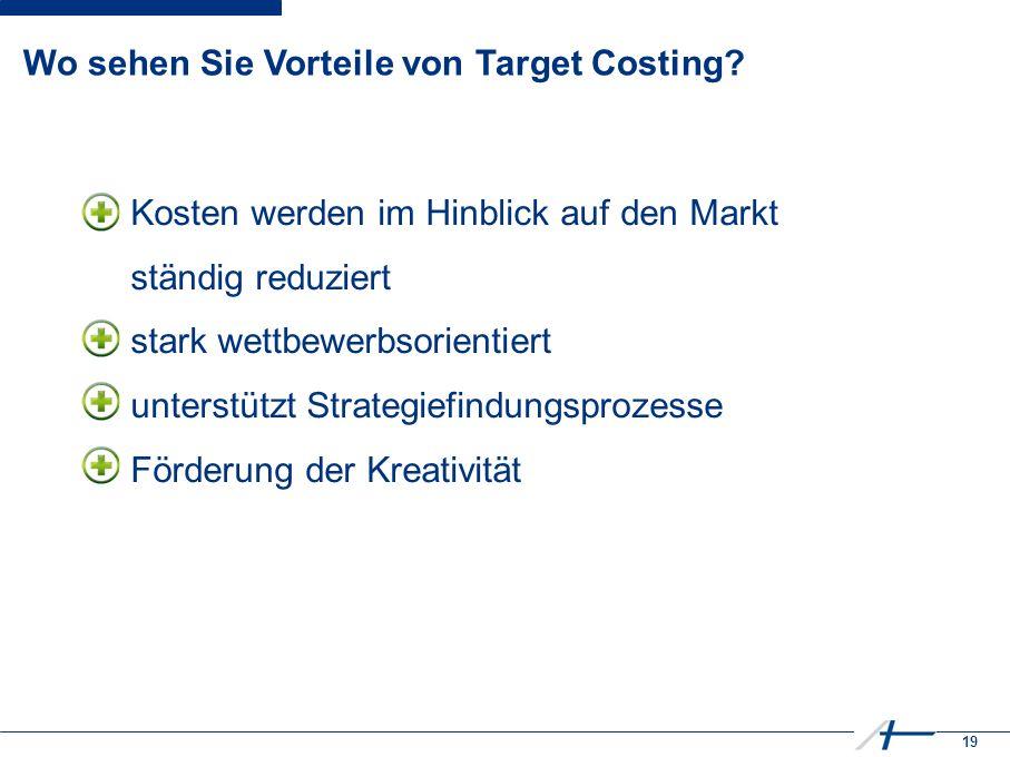 19 Wo sehen Sie Vorteile von Target Costing.