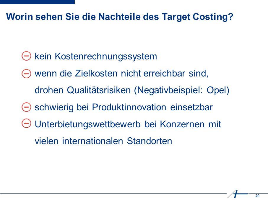 20 Worin sehen Sie die Nachteile des Target Costing.