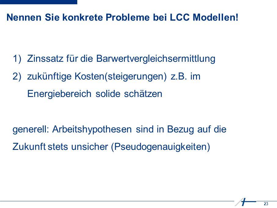 23 Nennen Sie konkrete Probleme bei LCC Modellen.