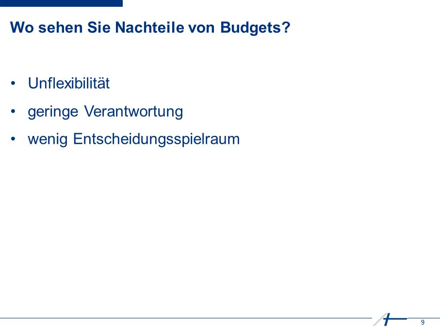 9 Wo sehen Sie Nachteile von Budgets.