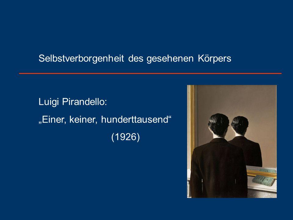 """Selbstverborgenheit des gesehenen Körpers Luigi Pirandello: """"Einer, keiner, hunderttausend (1926)"""