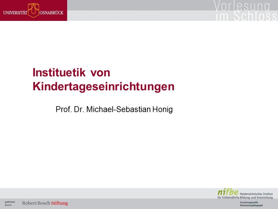 Instituetik von Kindertageseinrichtungen Prof. Dr. Michael-Sebastian Honig