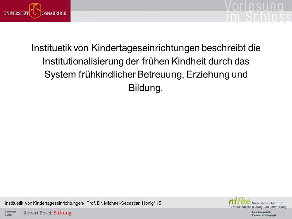 Instituetik von Kindertageseinrichtungen beschreibt die Institutionalisierung der frühen Kindheit durch das System frühkindlicher Betreuung, Erziehung
