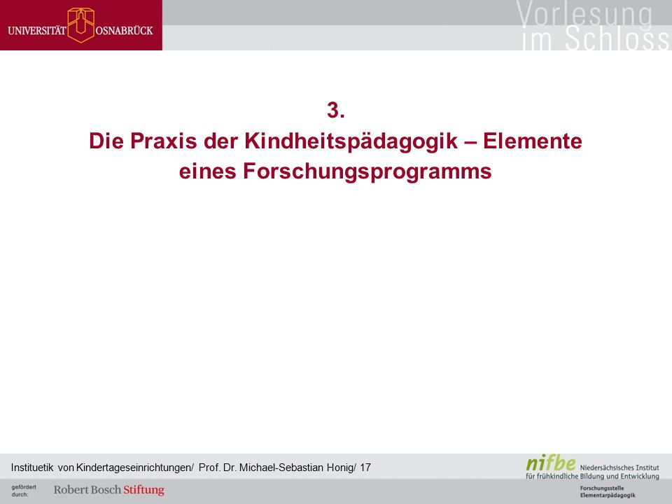 3. Die Praxis der Kindheitspädagogik – Elemente eines Forschungsprogramms Instituetik von Kindertageseinrichtungen/ Prof. Dr. Michael-Sebastian Honig/