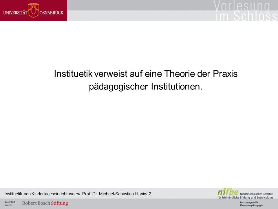 Instituetik verweist auf eine Theorie der Praxis pädagogischer Institutionen. Instituetik von Kindertageseinrichtungen/ Prof. Dr. Michael-Sebastian Ho