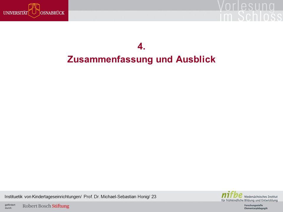 4. Zusammenfassung und Ausblick Instituetik von Kindertageseinrichtungen/ Prof. Dr. Michael-Sebastian Honig/ 23