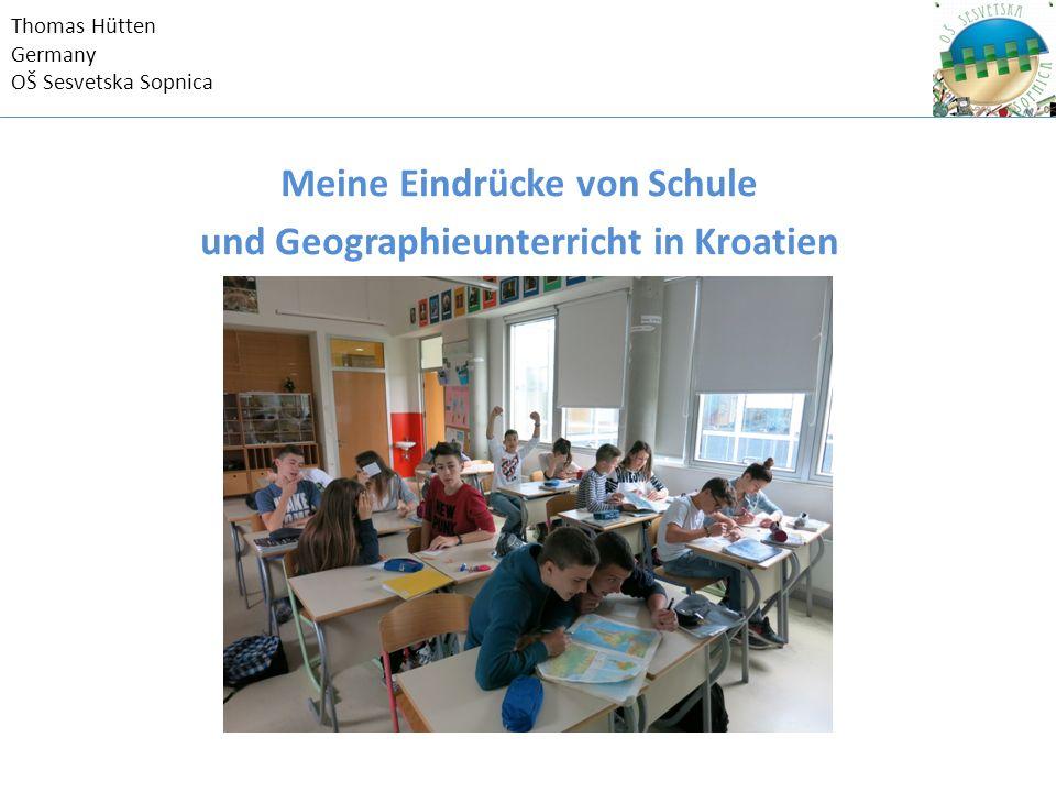 Thomas Hütten Germany OŠ Sesvetska Sopnica Meine Eindrücke von Schule und Geographieunterricht in Kroatien