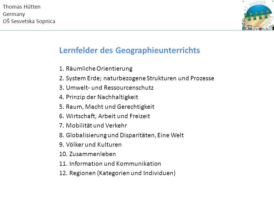 Thomas Hütten Germany OŠ Sesvetska Sopnica Lernfelder des Geographieunterrichts 1.