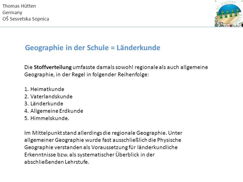 Thomas Hütten Germany OŠ Sesvetska Sopnica Der Begriff Länderkunde wird in mehrfacher Beziehung gebraucht: ▪ Länderkundlicher Durchgang (Kontinuum) als Anordnungsprinzip (i.