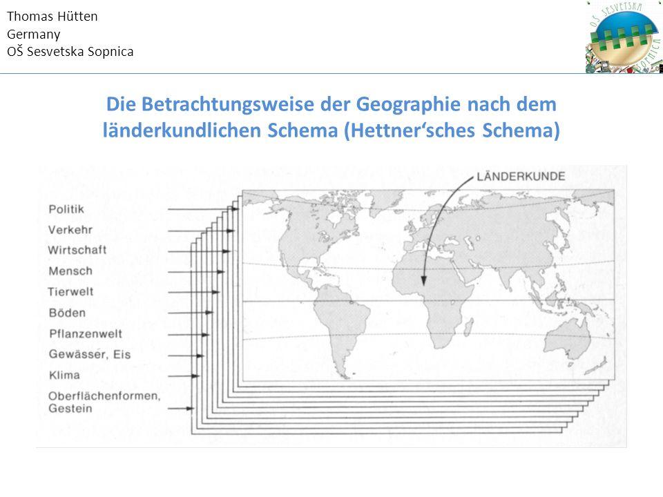 Thomas Hütten Germany OŠ Sesvetska Sopnica Die Betrachtungsweise der Geographie nach dem länderkundlichen Schema (Hettner'sches Schema)