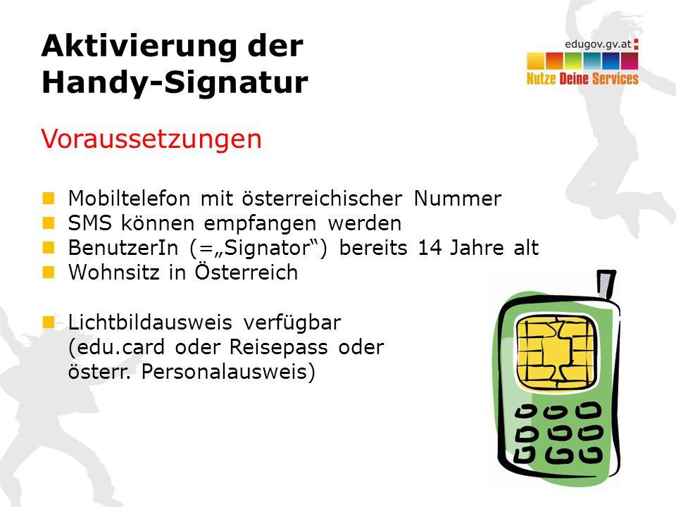 """Aktivierung der Handy-Signatur Voraussetzungen Mobiltelefon mit österreichischer Nummer SMS können empfangen werden BenutzerIn (=""""Signator ) bereits 14 Jahre alt Wohnsitz in Österreich Lichtbildausweis verfügbar (edu.card oder Reisepass oder österr."""