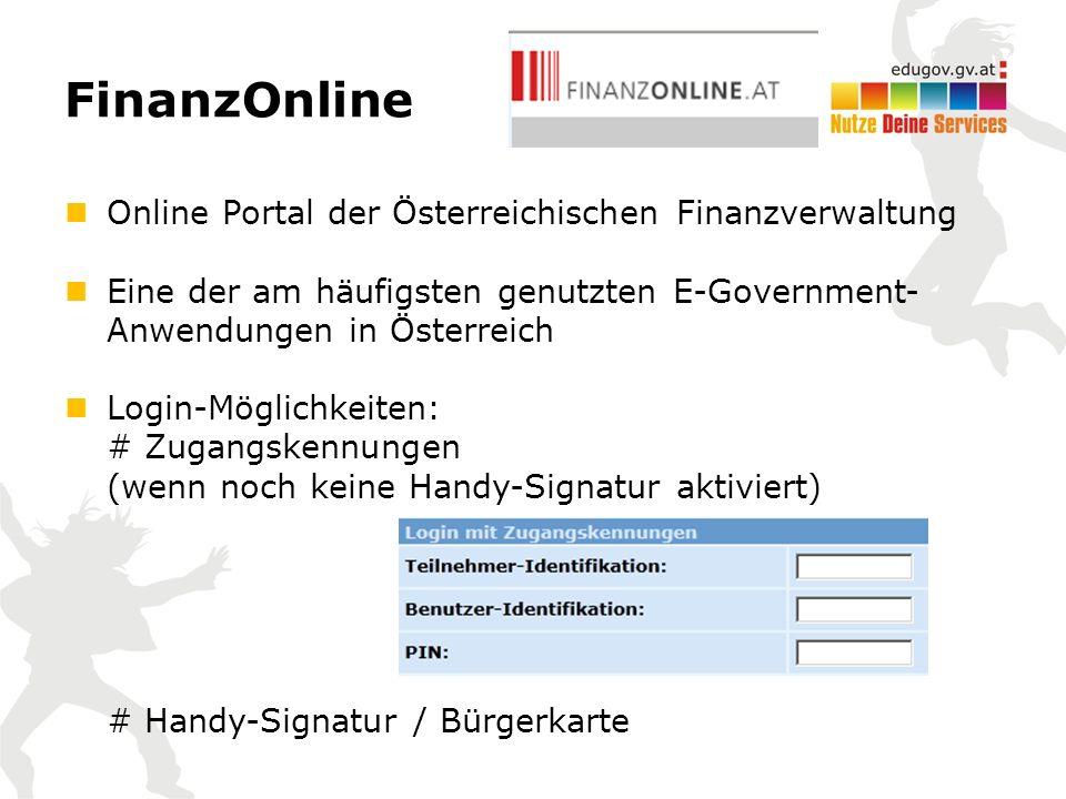FinanzOnline Online Portal der Österreichischen Finanzverwaltung Eine der am häufigsten genutzten E-Government- Anwendungen in Österreich Login-Möglichkeiten: # Zugangskennungen (wenn noch keine Handy-Signatur aktiviert) # Handy-Signatur / Bürgerkarte