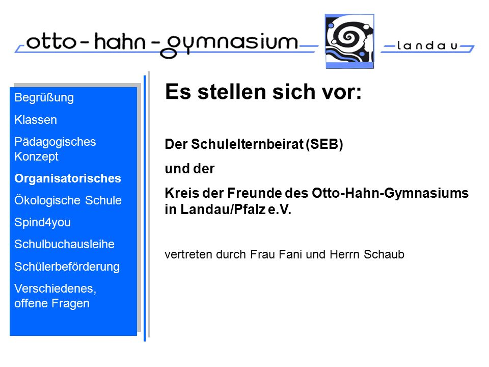 Es stellen sich vor: Der Schulelternbeirat (SEB) und der Kreis der Freunde des Otto-Hahn-Gymnasiums in Landau/Pfalz e.V. vertreten durch Frau Fani und