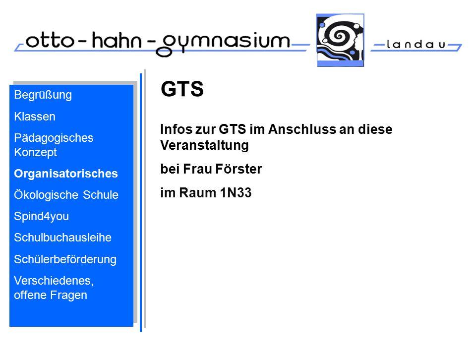 GTS Infos zur GTS im Anschluss an diese Veranstaltung bei Frau Förster im Raum 1N33 Begrüßung Klassen Pädagogisches Konzept Organisatorisches Ökologis