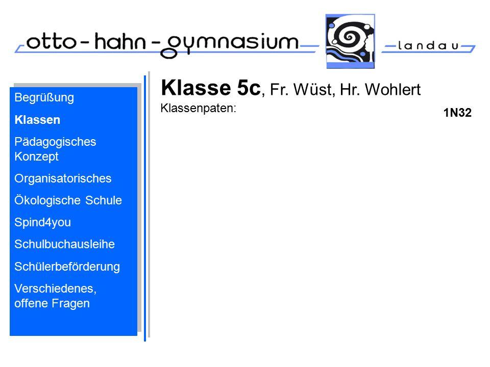 Klasse 5c, Fr. Wüst, Hr. Wohlert Klassenpaten: 1N32 Begrüßung Klassen Pädagogisches Konzept Organisatorisches Ökologische Schule Spind4you Schulbuchau