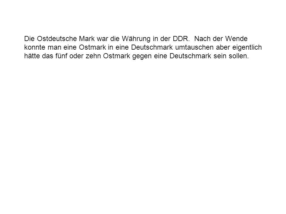 Die Ostdeutsche Mark war die Währung in der DDR.