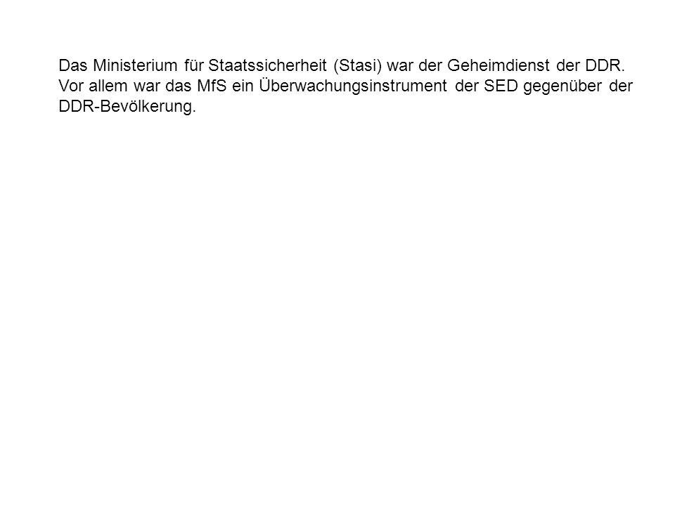 Das Ministerium für Staatssicherheit (Stasi) war der Geheimdienst der DDR.
