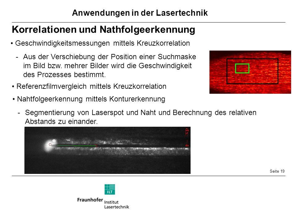 Seite 19 Korrelationen und Nathfolgeerkennung Referenzfilmvergleich mittels Kreuzkorrelation Nahtfolgeerkennung mittels Konturerkennung -Segmentierung von Laserspot und Naht und Berechnung des relativen Abstands zu einander.