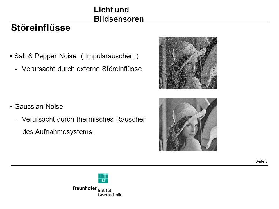Seite 5 Störeinflüsse Salt & Pepper Noise ( Impulsrauschen ) -Verursacht durch externe Störeinflüsse.